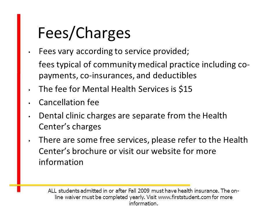 Fees/Charges Fees vary according to service provided; fees typical of community medical practice including co- payments, co-insurances, and deductible