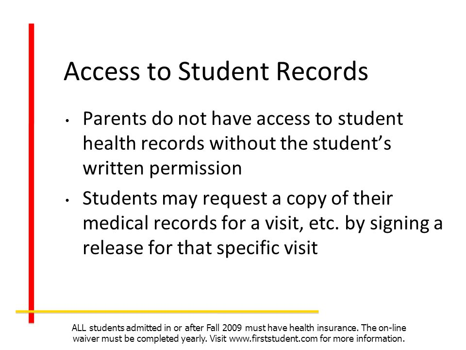Access to Student Records Parents do not have access to student health records without the students written permission Students may request a copy of