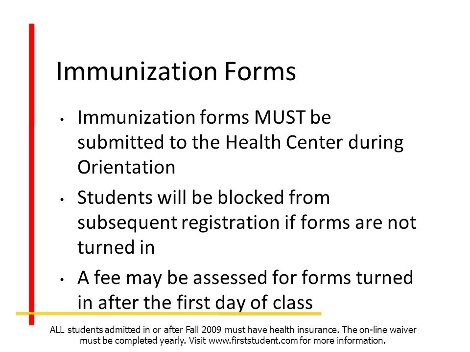 Immunization Forms Immunization forms MUST be submitted to the Health Center during Orientation Students will be blocked from subsequent registration