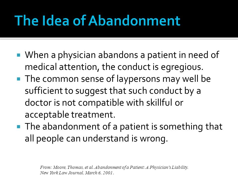 When a physician abandons a patient in need of medical attention, the conduct is egregious. The common sense of laypersons may well be sufficient to s
