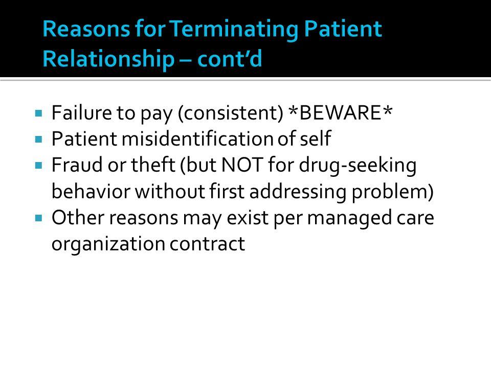 Failure to pay (consistent) *BEWARE* Patient misidentification of self Fraud or theft (but NOT for drug-seeking behavior without first addressing prob