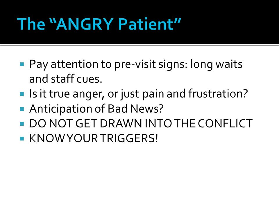 1.Allow the patient to vent their anger. 2.