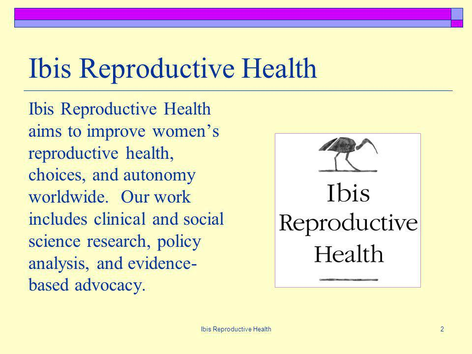 Ibis Reproductive Health3 Objectives Define medication abortion Identify current medication abortion methods and present Mechanisms of action Regimens, efficacy, and safety Eligibility requirements and contraindications Side effects and complications Provide general information on medication abortion methods Outline references and resources
