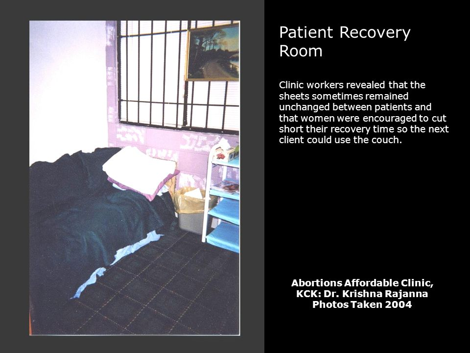 Patient Recovery Room Clinic workers revealed that the sheets sometimes remained unchanged between patients and that women were encouraged to cut shor