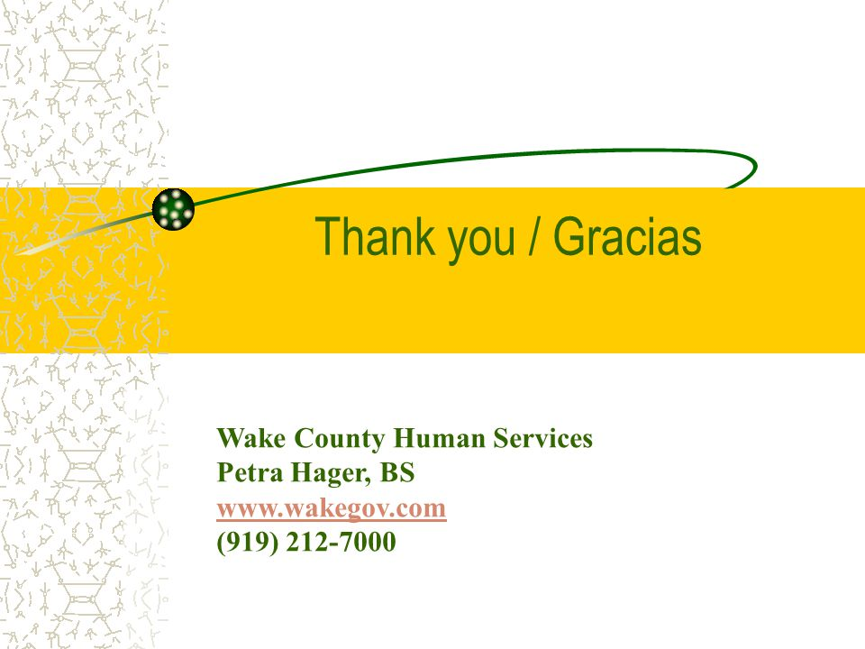 Thank you / Gracias Wake County Human Services Petra Hager, BS www.wakegov.com (919) 212-7000