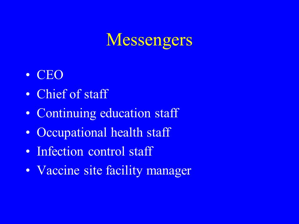 Messengers CEO Chief of staff Continuing education staff Occupational health staff Infection control staff Vaccine site facility manager