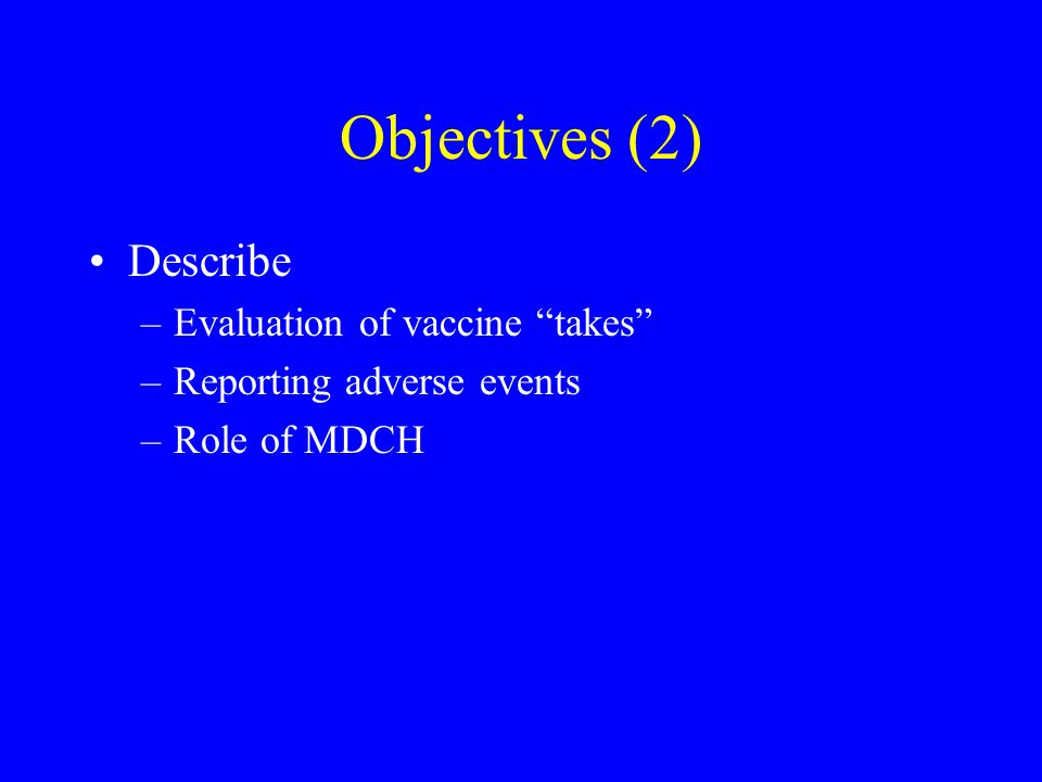 Objectives (2) Describe –Evaluation of vaccine takes –Reporting adverse events –Role of MDCH