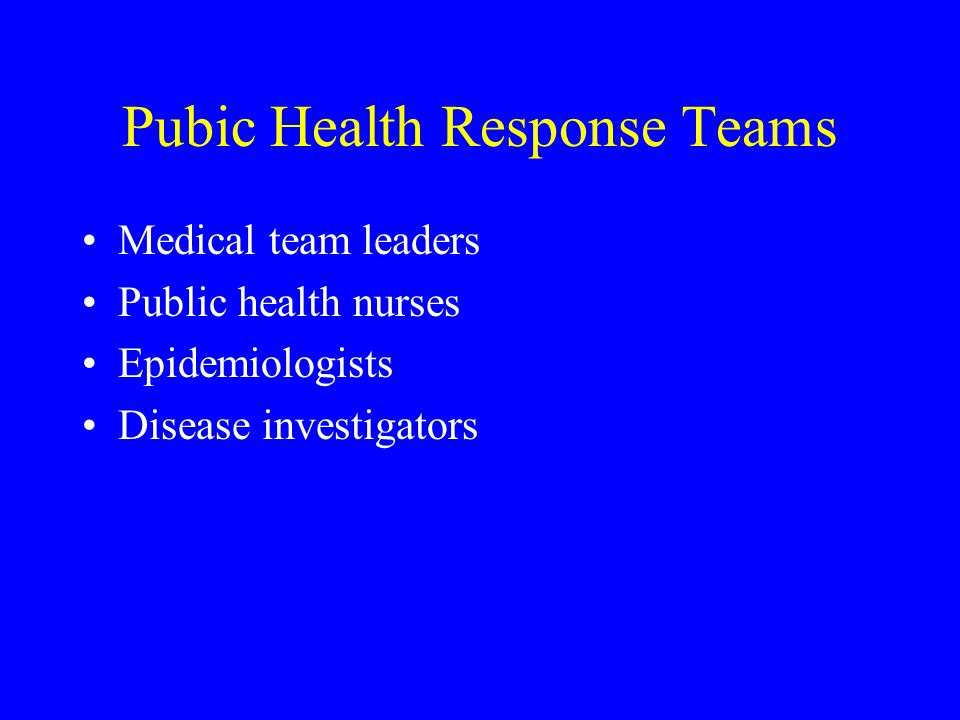 Pubic Health Response Teams Medical team leaders Public health nurses Epidemiologists Disease investigators