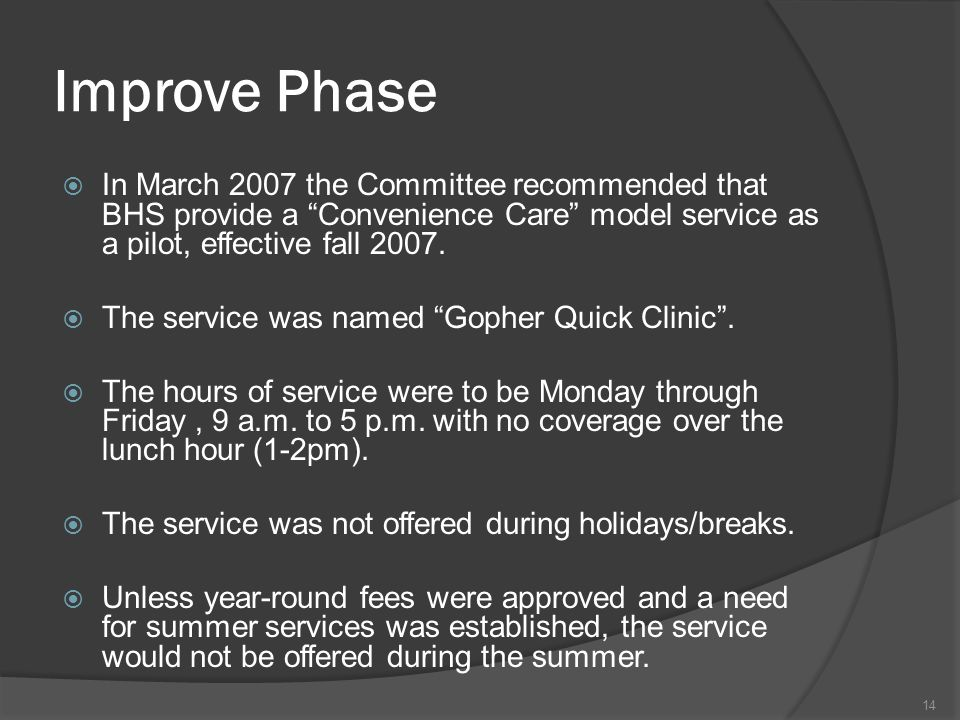 Improve Phase In March 2007 the Committee recommended that BHS provide a Convenience Care model service as a pilot, effective fall 2007.