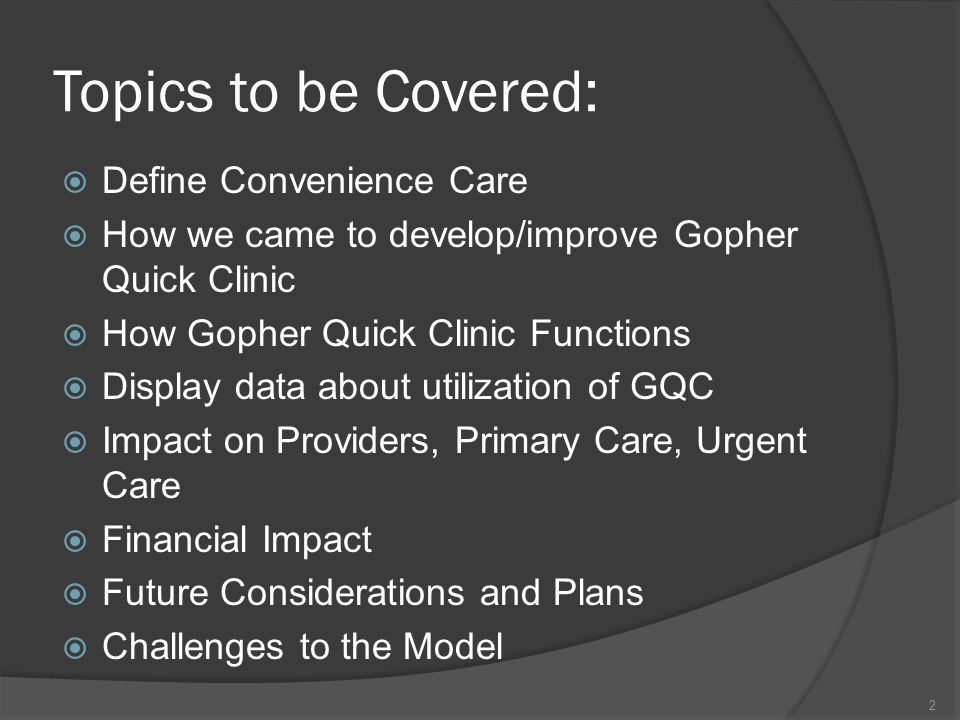 Topics to be Covered: Define Convenience Care How we came to develop/improve Gopher Quick Clinic How Gopher Quick Clinic Functions Display data about utilization of GQC Impact on Providers, Primary Care, Urgent Care Financial Impact Future Considerations and Plans Challenges to the Model 2