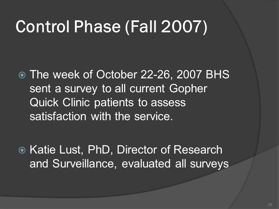 Control Phase (Fall 2007) The week of October 22-26, 2007 BHS sent a survey to all current Gopher Quick Clinic patients to assess satisfaction with the service.