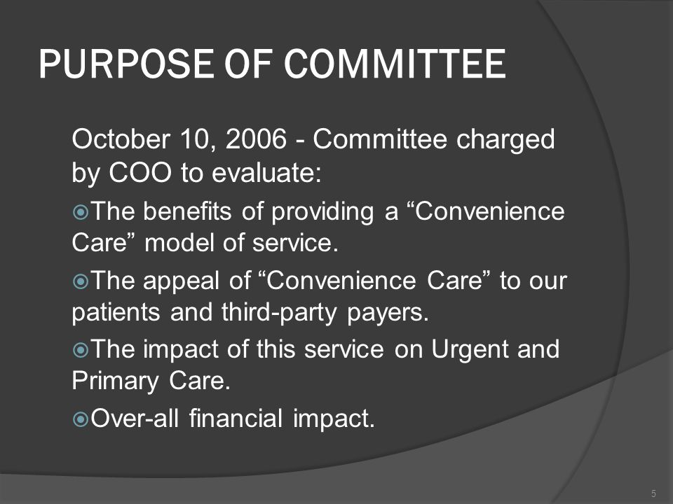 PURPOSE OF COMMITTEE October 10, Committee charged by COO to evaluate: The benefits of providing a Convenience Care model of service.