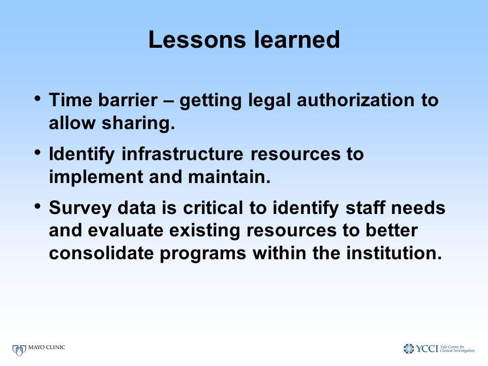 Lessons learned Time barrier – getting legal authorization to allow sharing.
