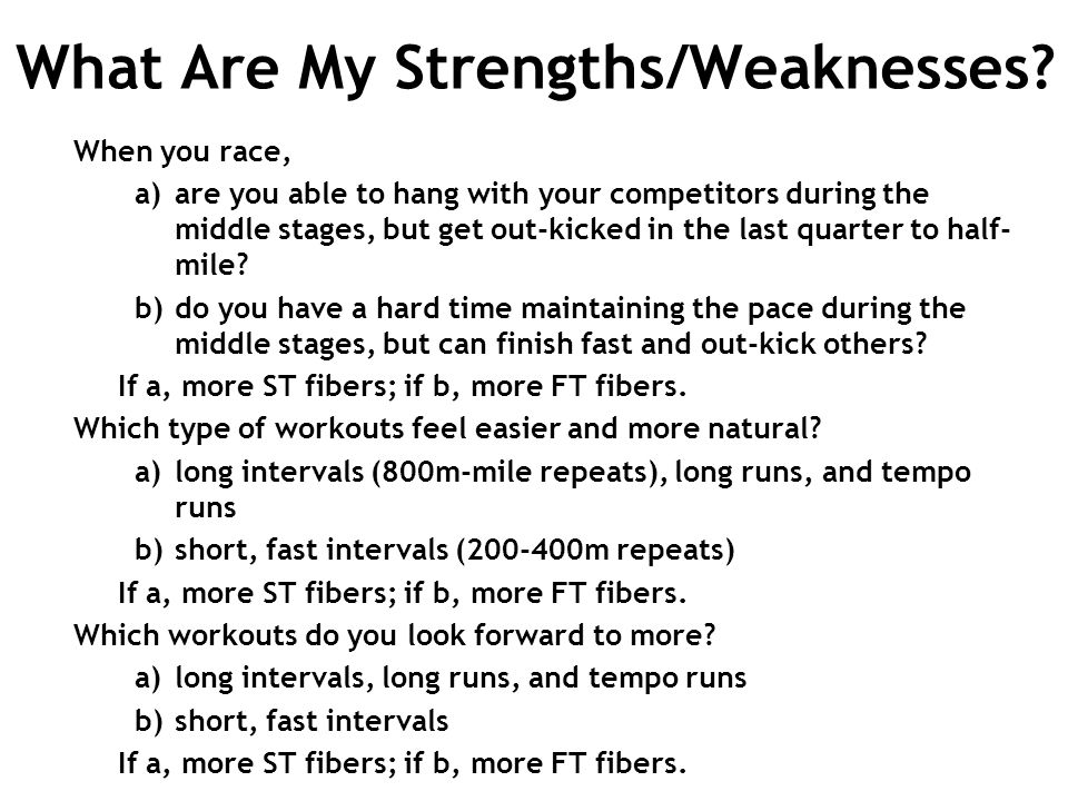 What Are My Strengths/Weaknesses? When you race, a) a)are you able to hang with your competitors during the middle stages, but get out-kicked in the l