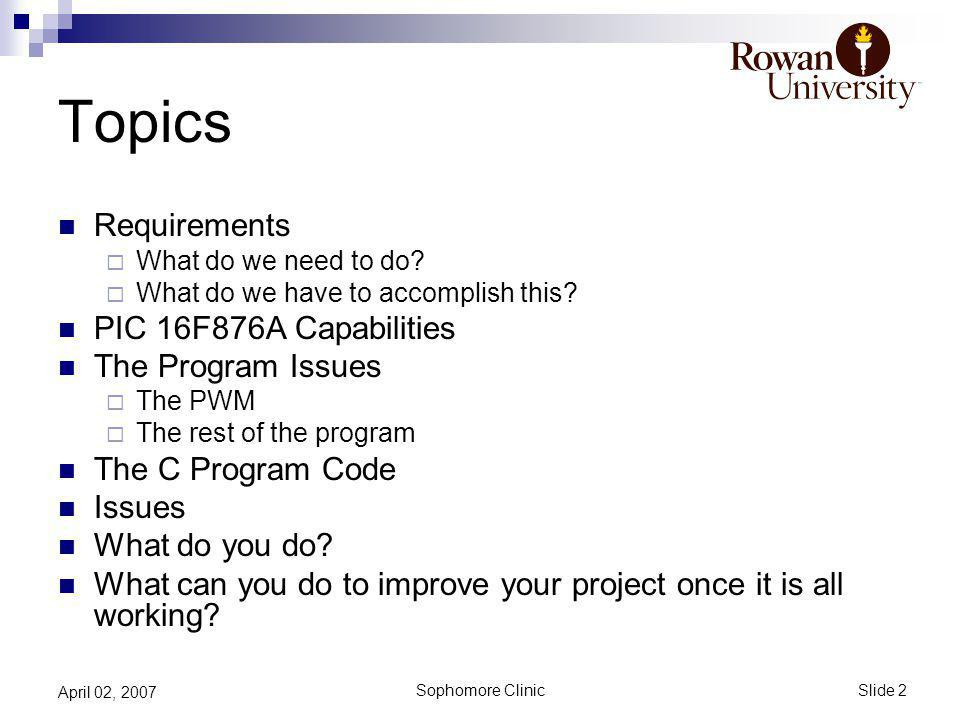 Slide 2 Sophomore Clinic April 02, 2007 Topics Requirements What do we need to do.