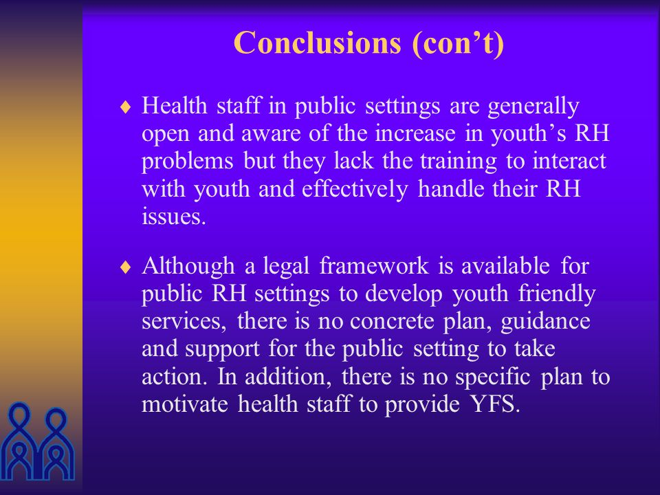 Conclusions (cont) Many youth do not think of the public sector MCH/FP Centers as places where they can find services for their age groups.