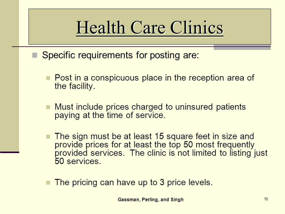 16 Health Care Clinics Specific requirements for posting are: Post in a conspicuous place in the reception area of the facility.