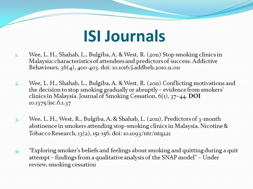 ISI Journals 1. Wee, L. H., Shahab, L., Bulgiba, A. & West, R. (2011) Stop smoking clinics in Malaysia: characteristics of attendees and predictors of