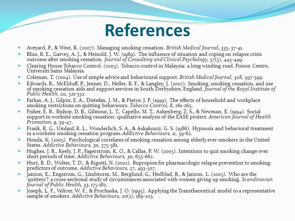 References Aveyard, P., & West, R. (2007). Managing smoking cessation. British Medical Journal, 335, 37-41. Bliss, R. E., Garvey, A. J., & Heinold, J.