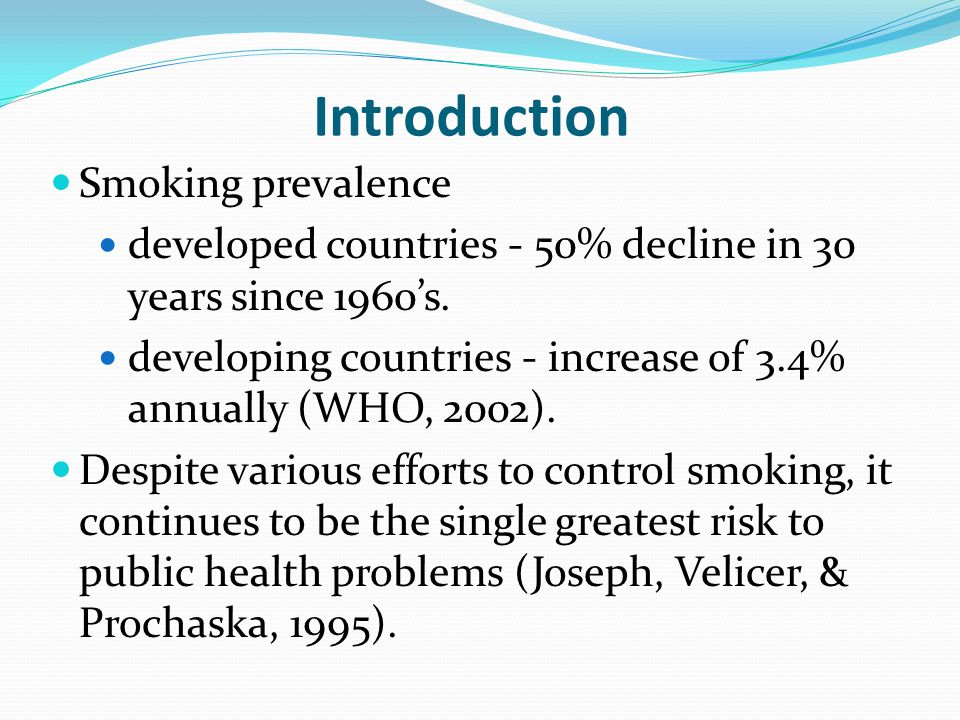 Introduction Smoking prevalence developed countries - 50% decline in 30 years since 1960s. developing countries - increase of 3.4% annually (WHO, 2002