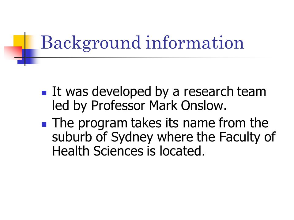 Background information It was developed by a research team led by Professor Mark Onslow.