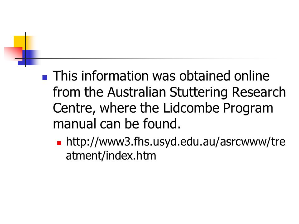 This information was obtained online from the Australian Stuttering Research Centre, where the Lidcombe Program manual can be found.