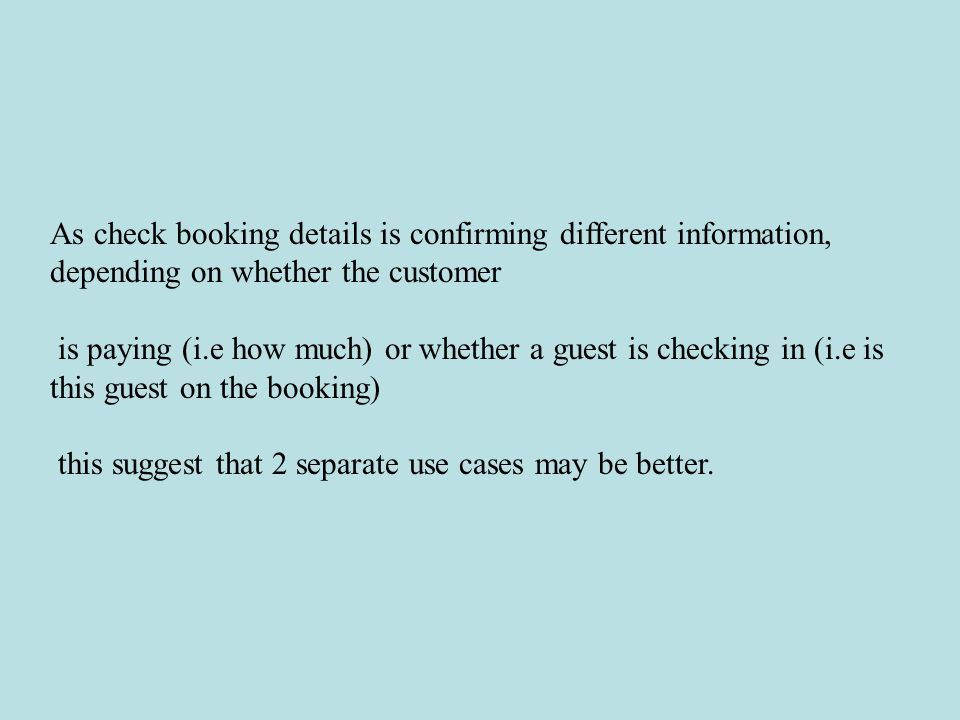 As check booking details is confirming different information, depending on whether the customer is paying (i.e how much) or whether a guest is checkin