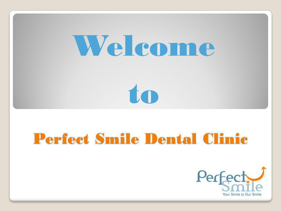 Perfect Smile Dental Clinic Welcome to