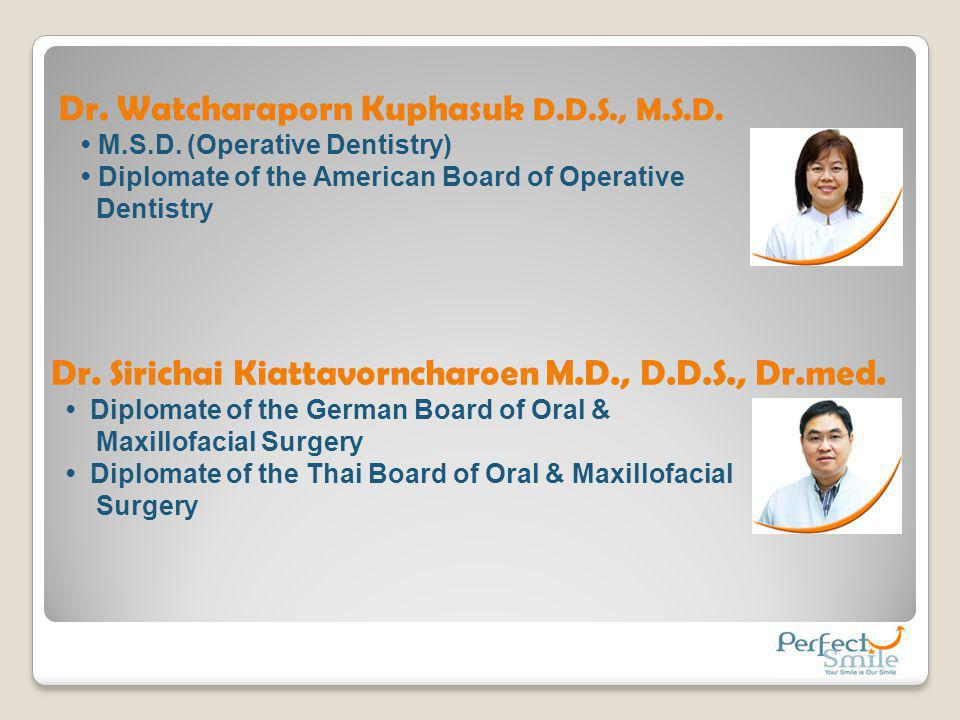 Dr. Sirichai Kiattavorncharoen M.D., D.D.S., Dr.med. Diplomate of the German Board of Oral & Maxillofacial Surgery Diplomate of the Thai Board of Oral