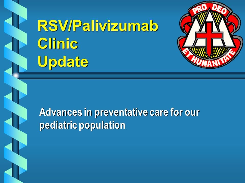 RSV/Palivizumab Clinic Update Advances in preventative care for our pediatric population