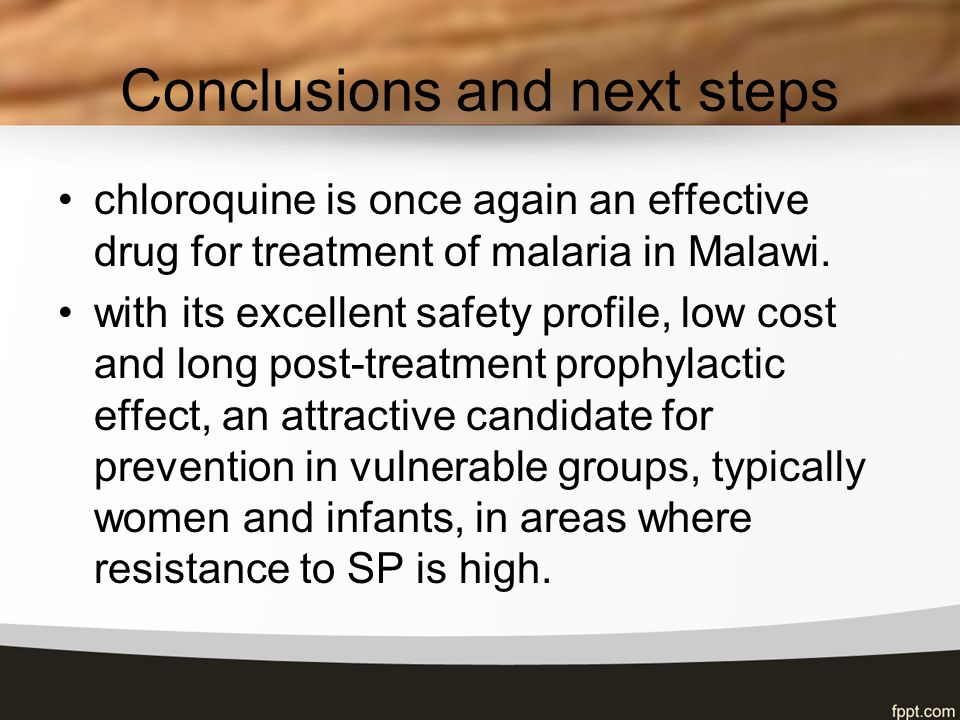 Conclusions and next steps chloroquine is once again an effective drug for treatment of malaria in Malawi.