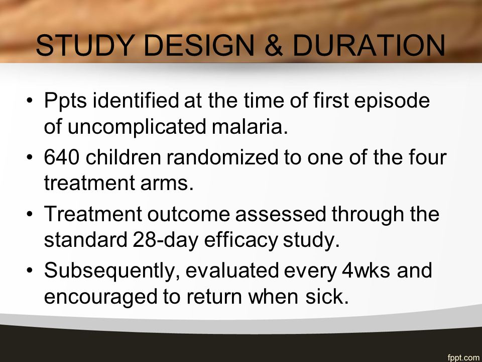 STUDY DESIGN & DURATION Ppts identified at the time of first episode of uncomplicated malaria.