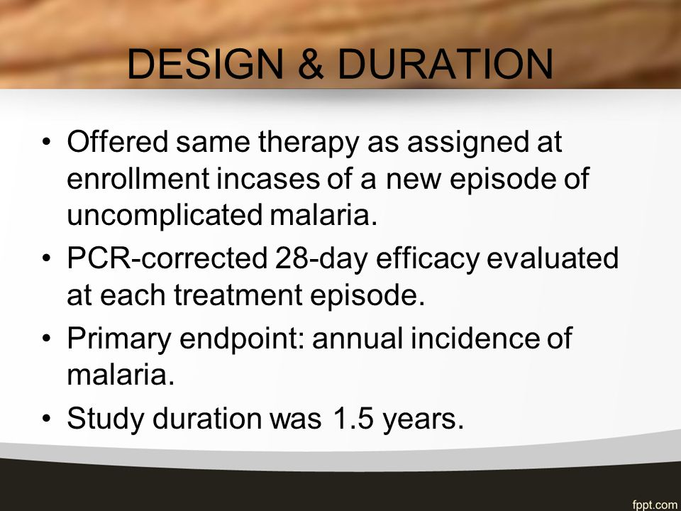 DESIGN & DURATION Offered same therapy as assigned at enrollment incases of a new episode of uncomplicated malaria.