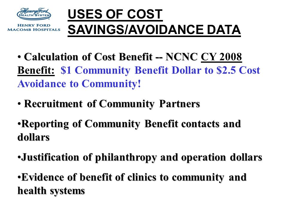 Calculation of Cost Benefit -- NCNC Calculation of Cost Benefit -- NCNC CY 2008 Benefit: $1 Community Benefit Dollar to $2.5 Cost Avoidance to Community.