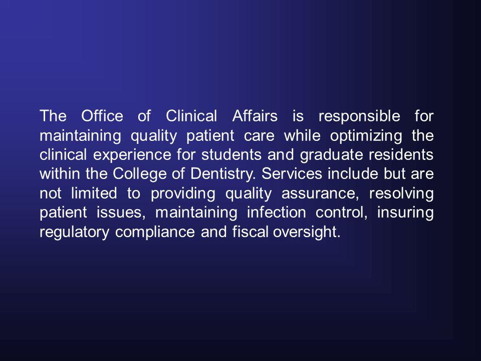 The Office of Clinical Affairs is responsible for maintaining quality patient care while optimizing the clinical experience for students and graduate