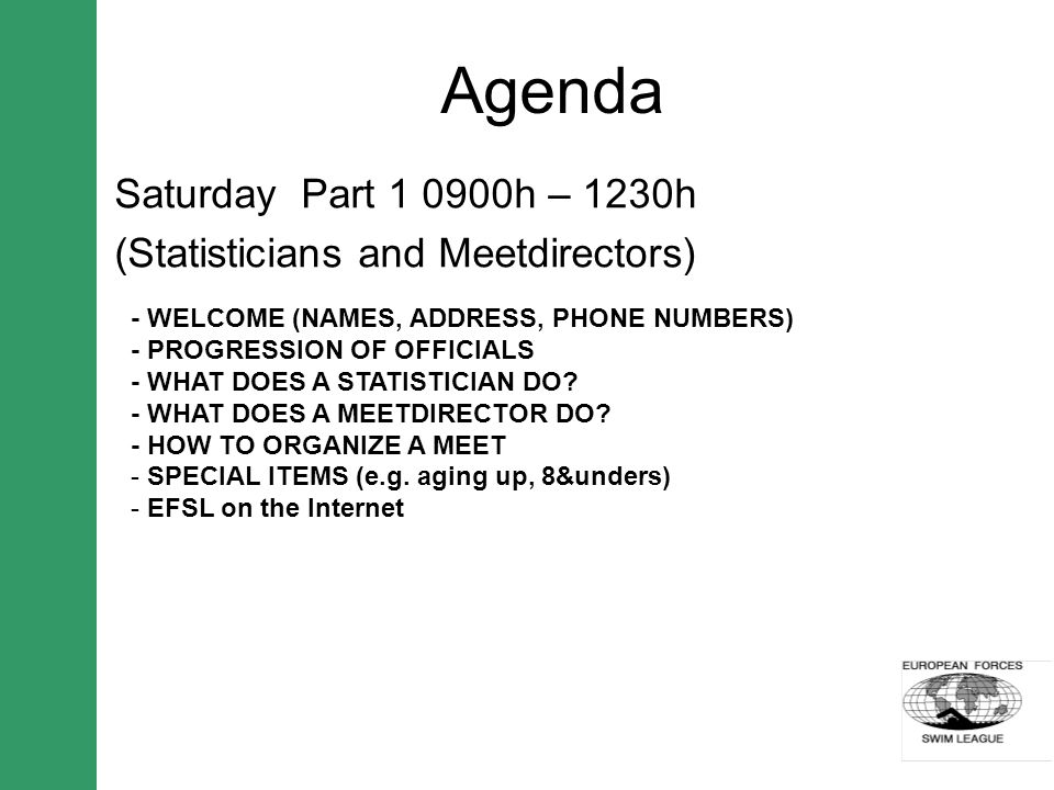 Agenda Saturday Part 1 0900h – 1230h (Statisticians and Meetdirectors) - WELCOME (NAMES, ADDRESS, PHONE NUMBERS) - PROGRESSION OF OFFICIALS - WHAT DOE