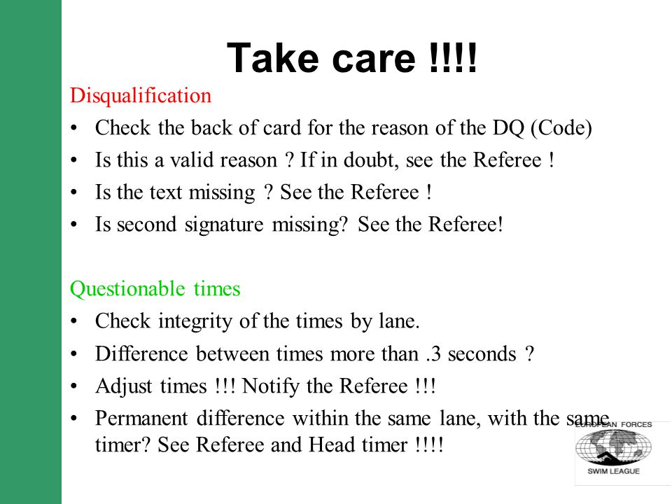 Take care !!!! Disqualification Check the back of card for the reason of the DQ (Code) Is this a valid reason ? If in doubt, see the Referee ! Is the