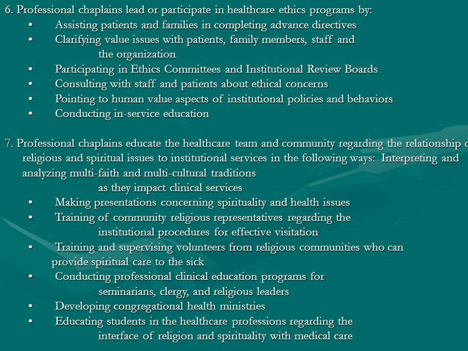 6. Professional chaplains lead or participate in healthcare ethics programs by: Assisting patients and families in completing advance directives Assis