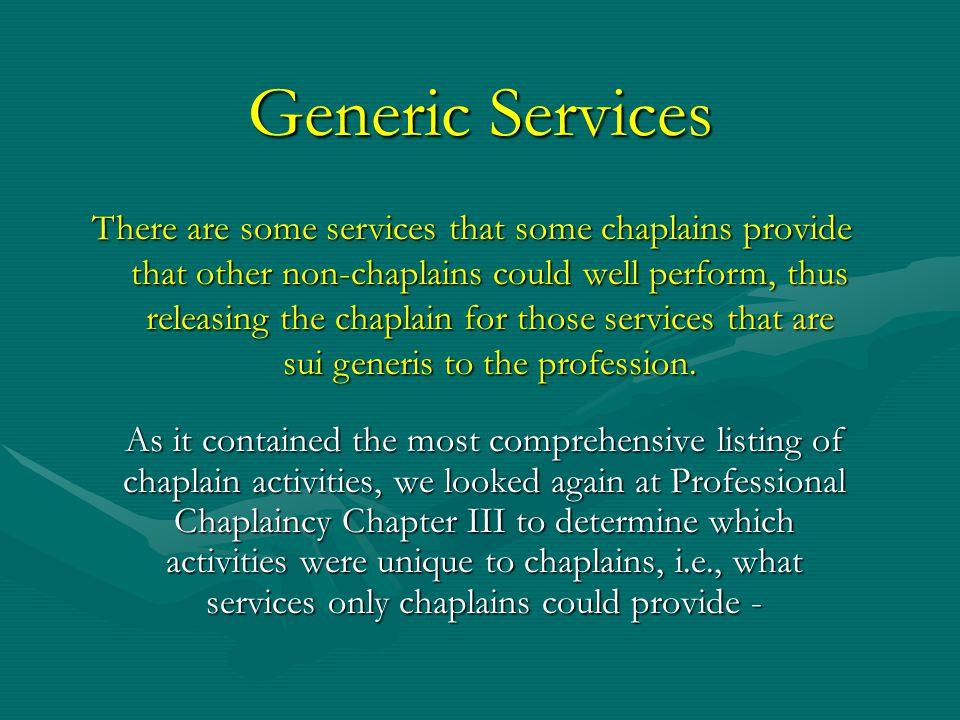 Generic Services As it contained the most comprehensive listing of chaplain activities, we looked again at Professional Chaplaincy Chapter III to dete