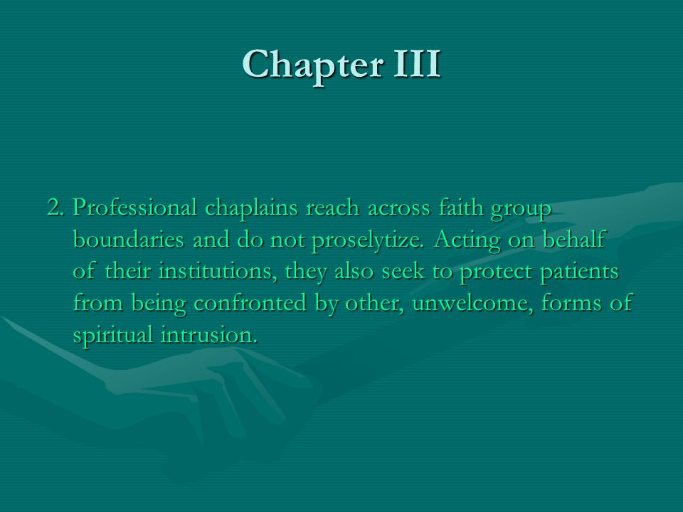 Chapter III 2.Professional chaplains reach across faith group boundaries and do not proselytize.