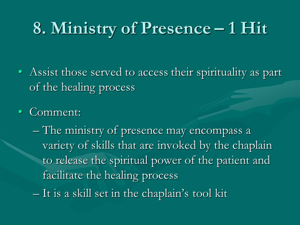 8. Ministry of Presence – 1 Hit Assist those served to access their spirituality as part of the healing processAssist those served to access their spi