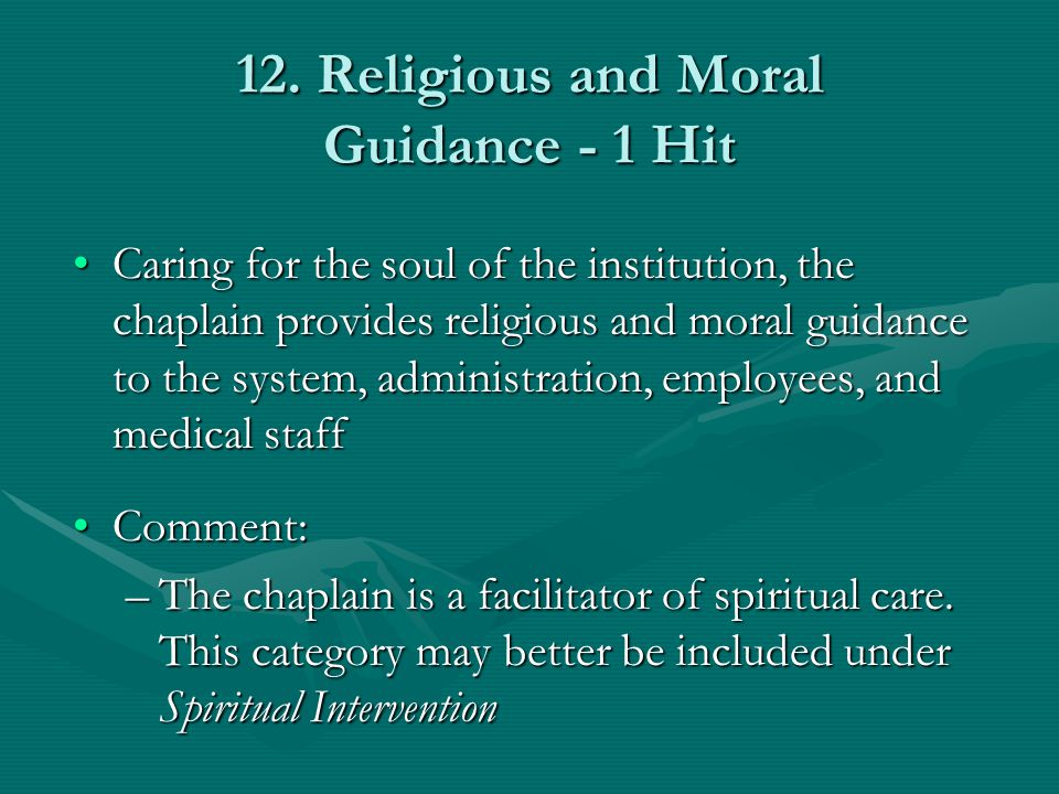 12. Religious and Moral Guidance - 1 Hit Caring for the soul of the institution, the chaplain provides religious and moral guidance to the system, adm