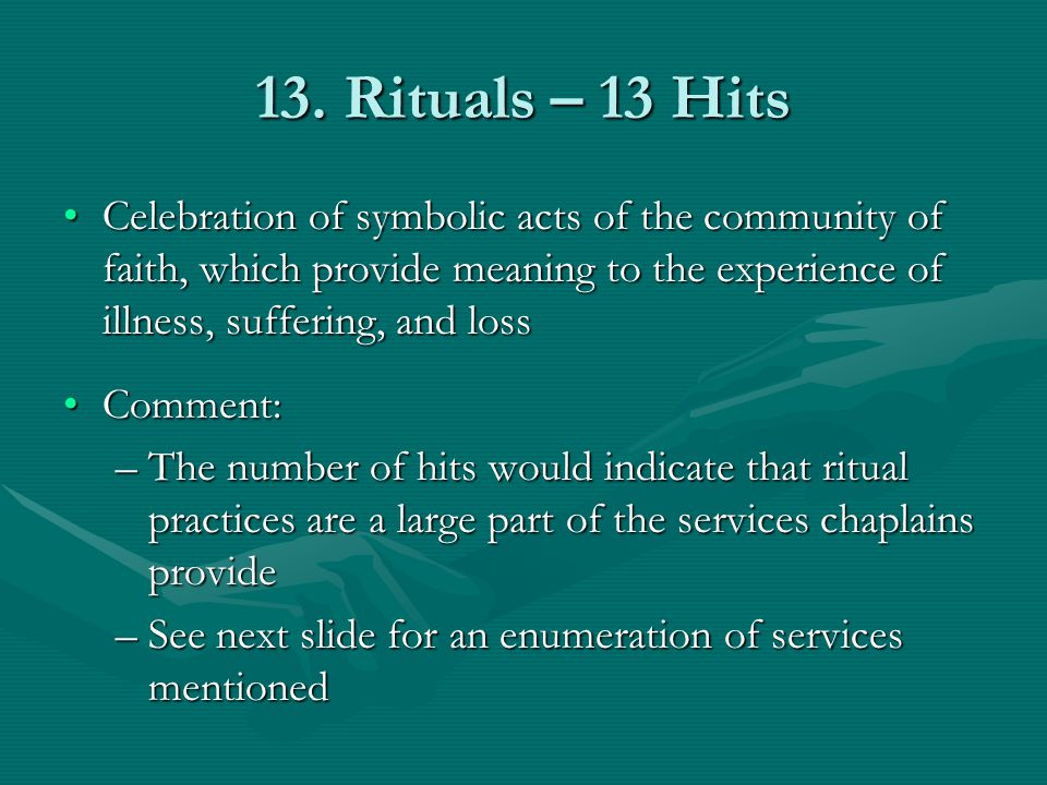 13. Rituals – 13 Hits Celebration of symbolic acts of the community of faith, which provide meaning to the experience of illness, suffering, and lossC