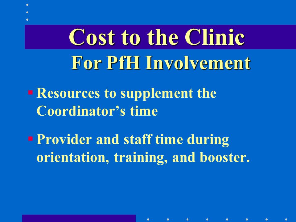 Cost to the Clinic Resources to supplement the Coordinators time Provider and staff time during orientation, training, and booster.