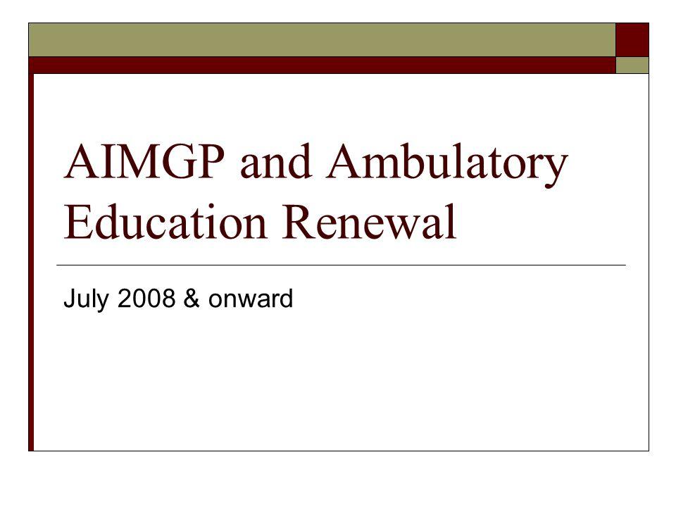 AIMGP and Ambulatory Education Renewal July 2008 & onward
