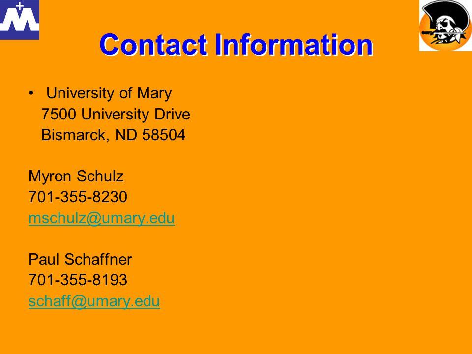 Contact Information University of Mary 7500 University Drive Bismarck, ND 58504 Myron Schulz 701-355-8230 mschulz@umary.edu Paul Schaffner 701-355-8193 schaff@umary.edu