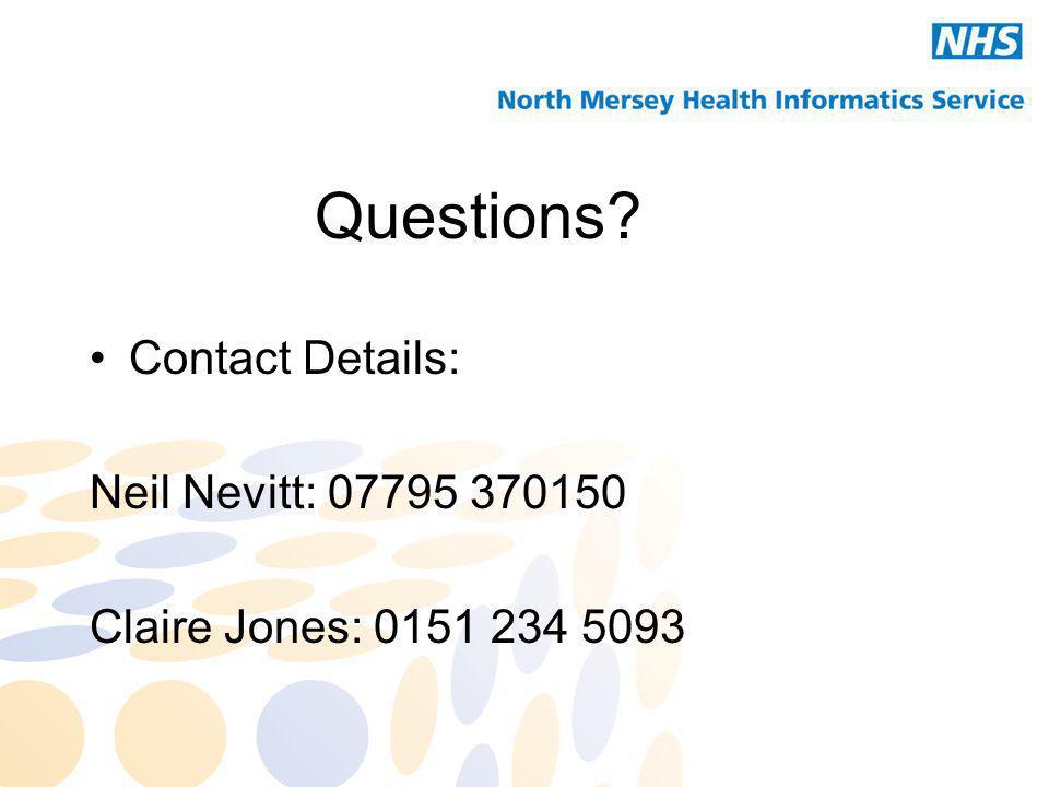 Questions? Contact Details: Neil Nevitt: 07795 370150 Claire Jones: 0151 234 5093