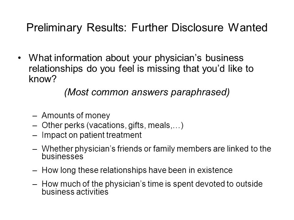 Preliminary Results: Further Disclosure Wanted What information about your physicians business relationships do you feel is missing that youd like to