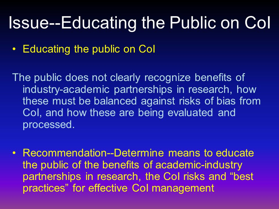 Issue--Educating the Public on CoI Educating the public on CoI The public does not clearly recognize benefits of industry-academic partnerships in res