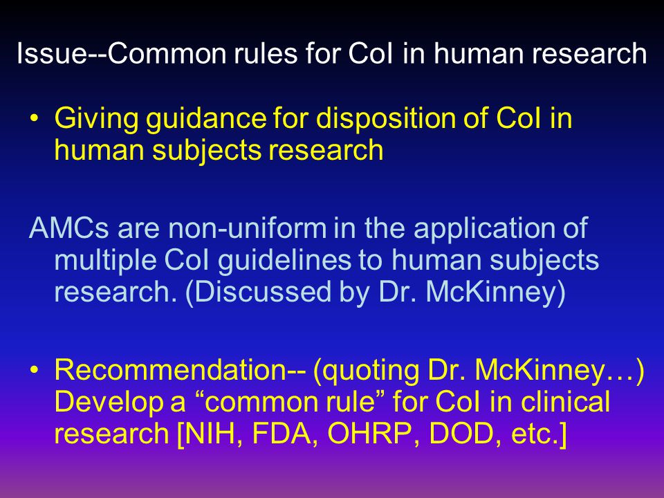 Issue--Common rules for CoI in human research Giving guidance for disposition of CoI in human subjects research AMCs are non-uniform in the applicatio